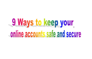 How To Keep Online Accounts Safe  – 9 TIPS You Should Follow