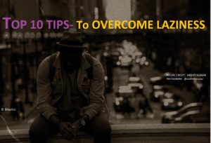How To Not Be Lazy and Avoid Laziness ( 10 Tips )